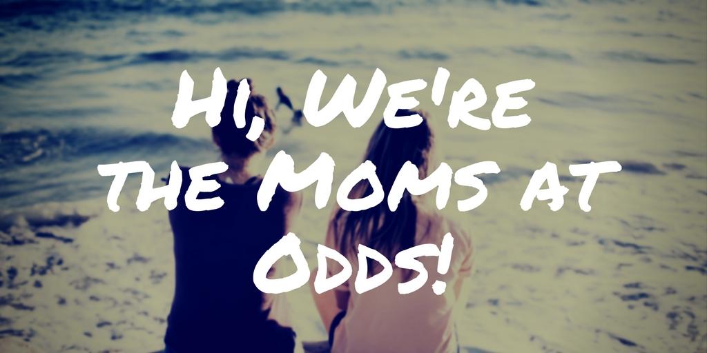 Hi! We're the Moms At Odds!