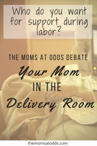 Consider having your mom in the delivery room while your baby is born? Read this first!