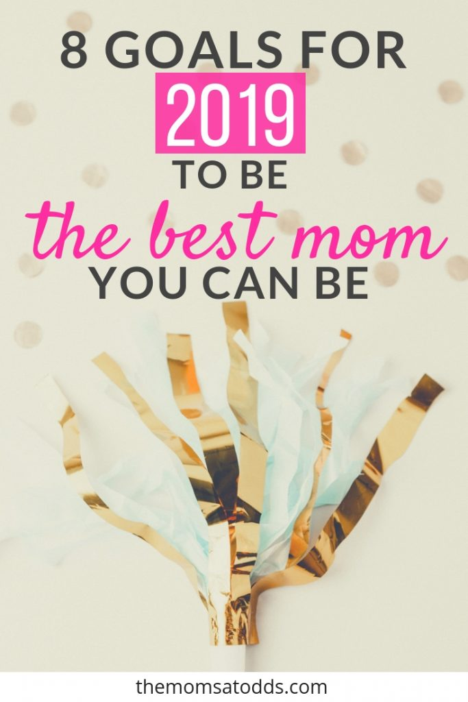 Great List of Mom Goals for 2019 - time to start making those resolutions!