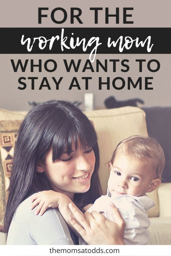 For the working mom thinking 'I want to be a stay at home mom'